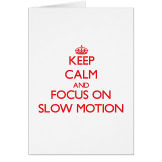 Keep Calm and focus on Slow Motion Greeting Card