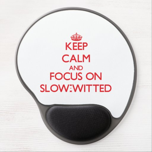 Keep Calm and focus on Slow-Witted Gel Mouse Pads
