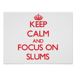 Keep Calm and focus on Slums Poster