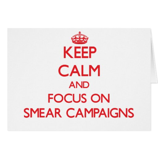 Keep Calm and focus on Smear Campaigns Greeting Card