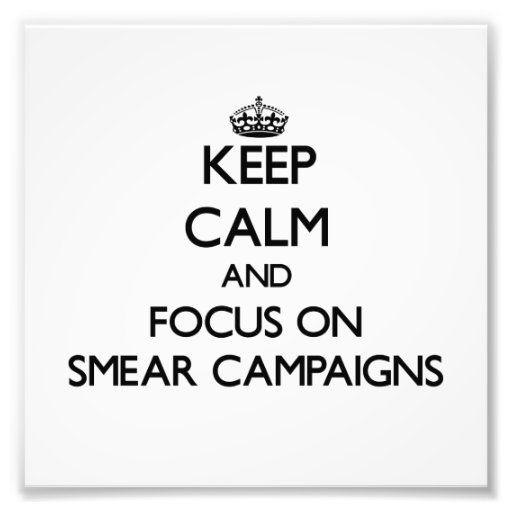 Keep Calm and focus on Smear Campaigns Photo Art