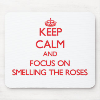 Keep Calm and focus on Smelling The Roses Mouse Pad