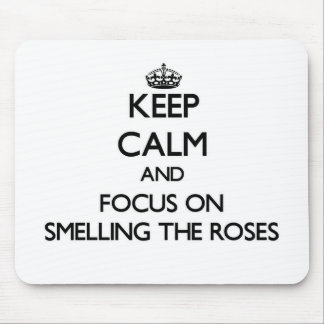 Keep Calm and focus on Smelling The Roses Mousepads