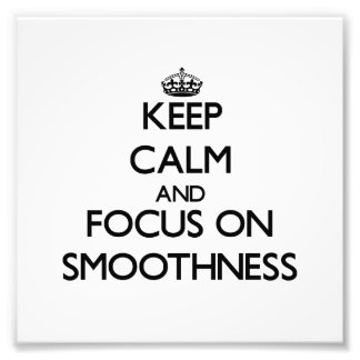 Keep Calm and focus on Smoothness Photo Print