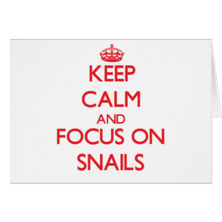 Keep Calm and focus on Snails Cards