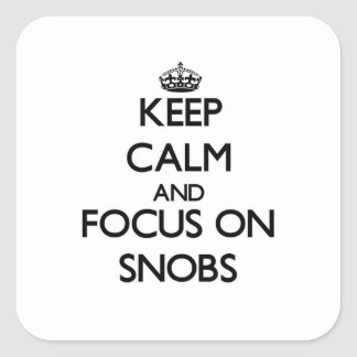 Keep Calm and focus on Snobs Square Sticker
