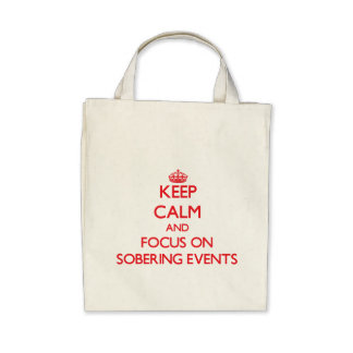 Keep Calm and focus on Sobering Events Canvas Bags