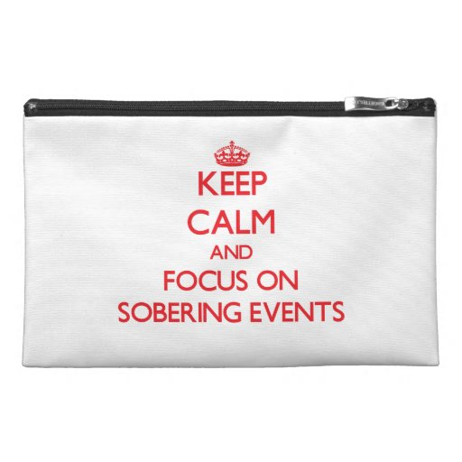 Keep Calm and focus on Sobering Events Travel Accessories Bag