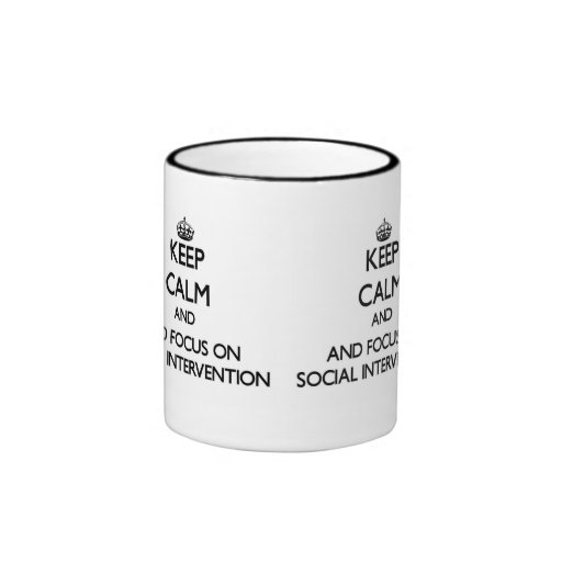 Keep calm and focus on Social Intervention Coffee Mugs