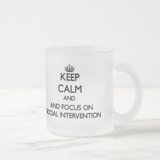 Keep calm and focus on Social Intervention Mugs