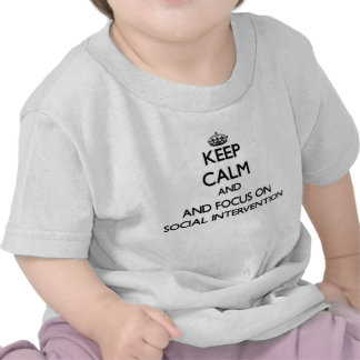 Keep calm and focus on Social Intervention Tshirts