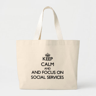 Keep calm and focus on Social Services Bags