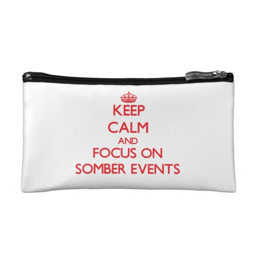 Keep Calm and focus on Somber Events Cosmetic Bags