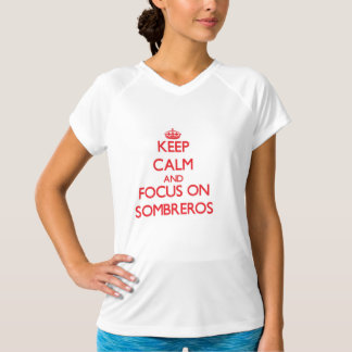 Keep Calm and focus on Sombreros T Shirt