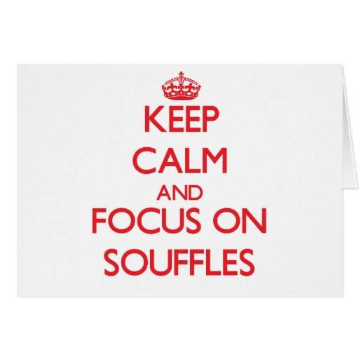 Keep Calm and focus on Souffles Greeting Cards
