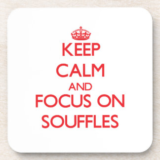 Keep Calm and focus on Souffles Coaster