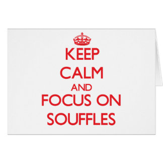 Keep Calm and focus on Souffles Greeting Card