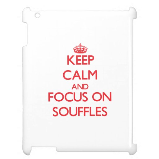 Keep Calm and focus on Souffles iPad Cover