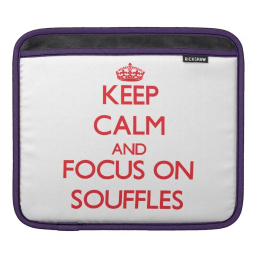 Keep Calm and focus on Souffles Sleeve For iPads