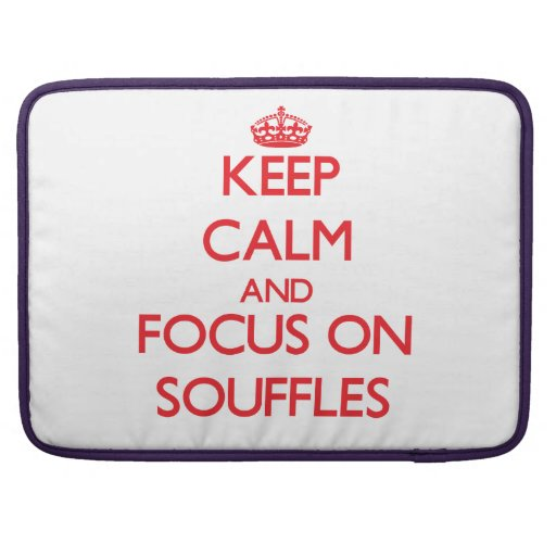 Keep Calm and focus on Souffles Sleeve For MacBook Pro