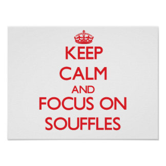 Keep Calm and focus on Souffles Posters