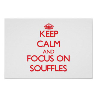 Keep Calm and focus on Souffles Poster