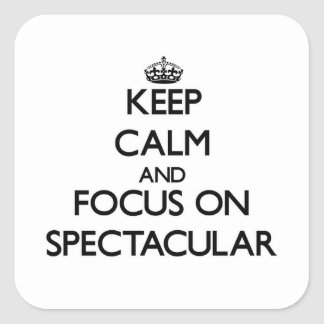 Keep Calm and focus on Spectacular Stickers