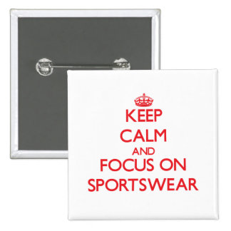 Keep Calm and focus on Sportswear Pinback Button