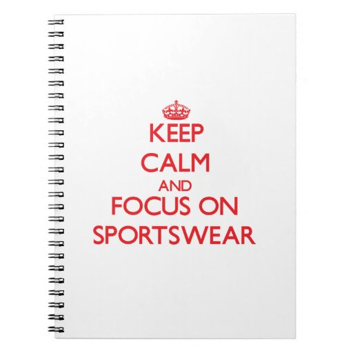 Keep Calm and focus on Sportswear Spiral Note Books