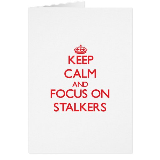 Keep Calm and focus on Stalkers Card