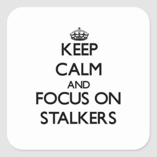 Keep Calm and focus on Stalkers Square Stickers