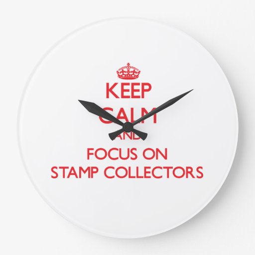 Keep Calm and focus on Stamp Collectors Wall Clocks