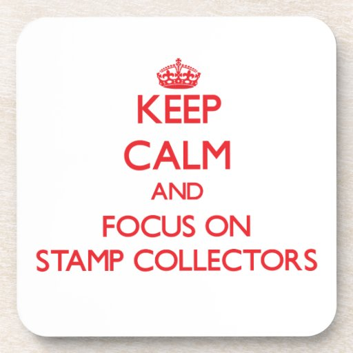 Keep Calm and focus on Stamp Collectors Coaster