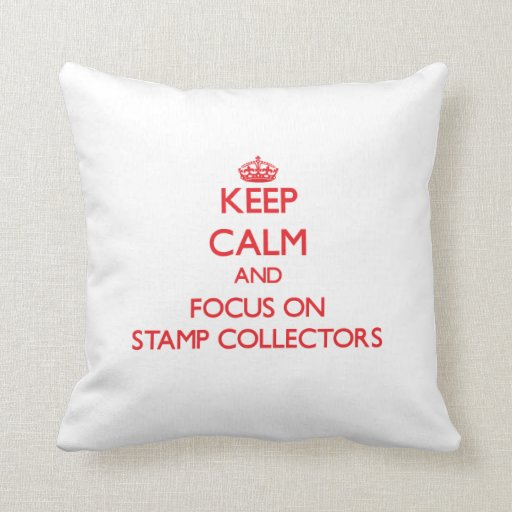 Keep Calm and focus on Stamp Collectors Throw Pillow