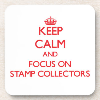 Keep Calm and focus on Stamp Collectors Drink Coaster