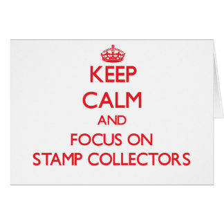 Keep Calm and focus on Stamp Collectors Greeting Card