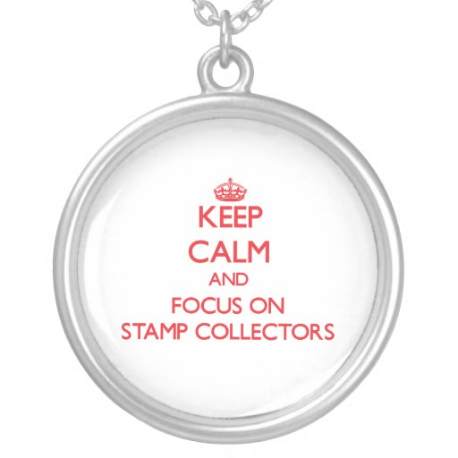 Keep Calm and focus on Stamp Collectors Custom Necklace