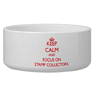 Keep Calm and focus on Stamp Collectors Dog Water Bowls