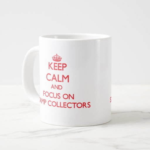 Keep Calm and focus on Stamp Collectors Extra Large Mug