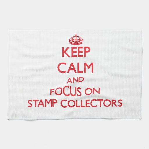 Keep Calm and focus on Stamp Collectors Kitchen Towel