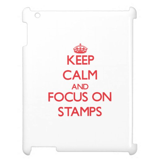 Keep Calm and focus on Stamps Cover For The iPad 2 3 4
