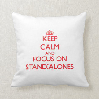 Keep Calm and focus on Stand-Alones Pillow