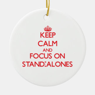 Keep Calm and focus on Stand-Alones Christmas Ornament