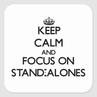 Keep Calm and focus on Stand-Alones Sticker