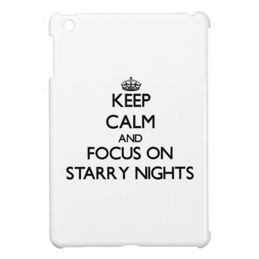 Keep Calm and focus on Starry Nights iPad Mini Covers