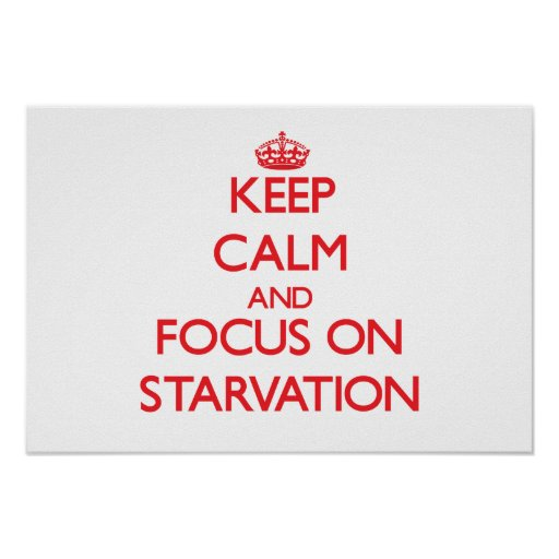 Keep Calm and focus on Starvation Print