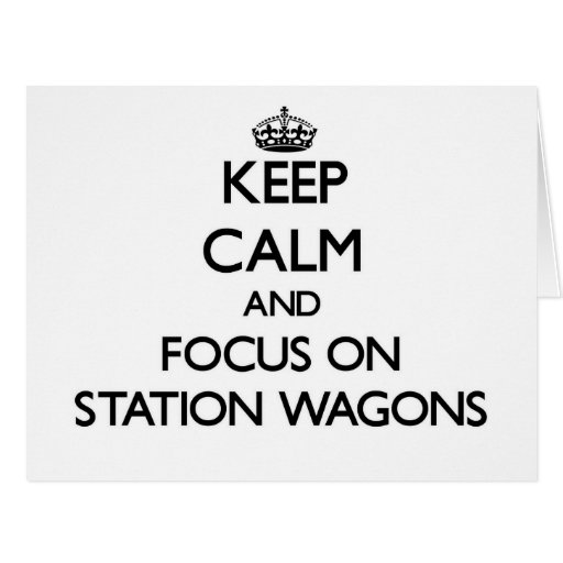 Keep Calm and focus on Station Wagons Greeting Card