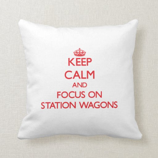Keep Calm and focus on Station Wagons Throw Pillow