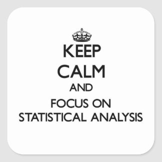 Keep Calm and focus on Statistical Analysis Square Sticker