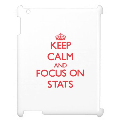 Keep Calm and focus on Stats Case For The iPad